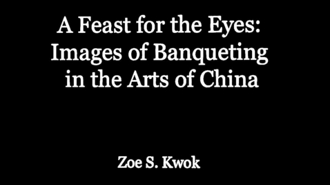 Thumbnail for entry A Feast for the Eyes: Images of Banqueting in the Arts of China