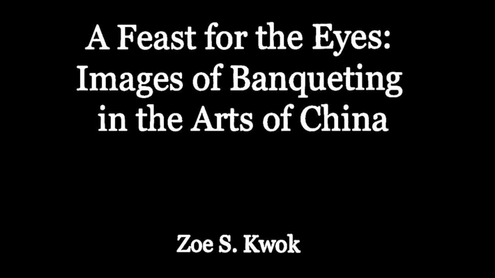 A Feast for the Eyes: Images of Banqueting in the Arts of China