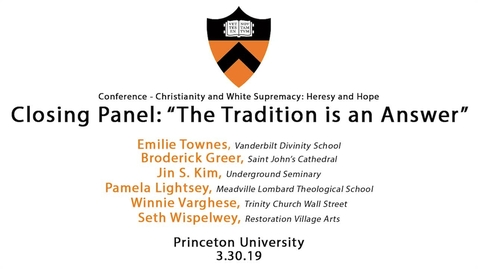 Thumbnail for entry Conference - Christianity and White Supremacy: Heresy and Hope  - Closing Panel (3/30/19)