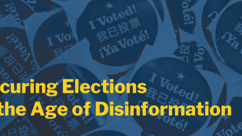 Thumbnail for entry Securing Elections in the Age of Disinformation