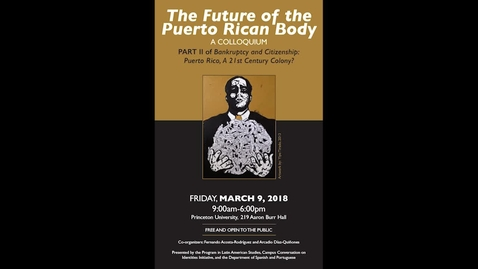 Thumbnail for entry The Future of the Puerto Rican Body - Part II of Bankruptcy and Citizenship in Puerto Rico Colloquium (Session 3)