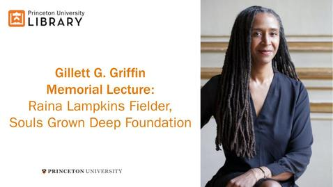 Thumbnail for entry Gillett G. Griffin Memorial Lecture: Raina Lampkins-Fielder, Souls Grown Deep Foundation