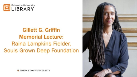 Thumbnail for entry Gillett G. Griffin Memorial Lecture: Raina Lampkins-Fielder, Souls Grown Deep Foundation