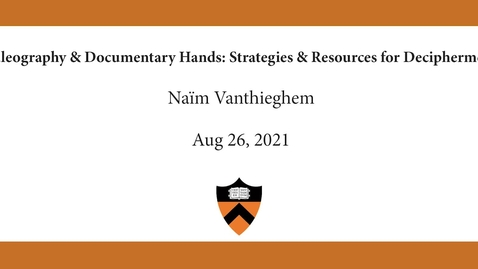 Thumbnail for entry Naïm Vanthieghem   Paleography & Documentary Hands- Strategies & Resources for Decipherment