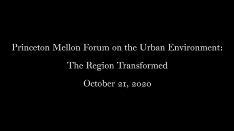 Thumbnail for entry Princeton Mellon Forum on the Urban Environment- The Region Transformed October 21 2020