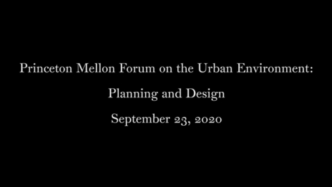 Thumbnail for entry Princeton Mellon Forum on the Urban Environment- Planning and Design September 23 2020