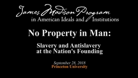 Thumbnail for entry James Madison Program: No Property in Man - Slavery and Antislavery at the Nation's Founding