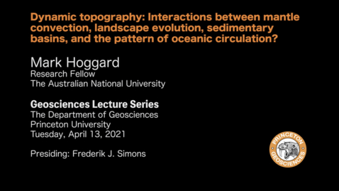 Thumbnail for entry Department Lecture Series:  Dynamic topography - Interactions between mantle convection, landscape evolution, sedimentary basins, and the pattern of oceanic circulation?