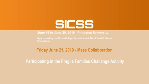 Thumbnail for entry SICSS 2019 - Participating in the Fragile Families Challenge Activity