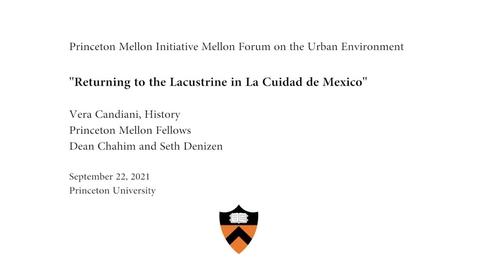 "Thumbnail for entry Mellon Forum On The Urban Environment: ""Returning To The Lacustrina City In The Cuidad de Mexico"""