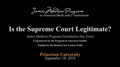 Thumbnail for entry Is the Supreme Court Legitimate? - September 19, 2019