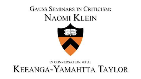 Thumbnail for entry A Call to Action: The (Burning) Case for a Green New Deal - Gauss Seminars in Criticism - Naomi Klein in conversation with Keeanga-Yamahtta Taylor