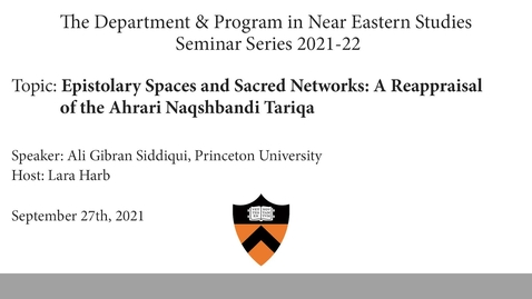 Thumbnail for entry Epistolary Spaces and Sacred Networks- A Reappraisal of the Ahrari Naqshbandi Tariqa