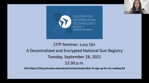 Thumbnail for entry CITP Seminar:  Lucy Qin - A Decentralized and Encrypted National Gun Registry