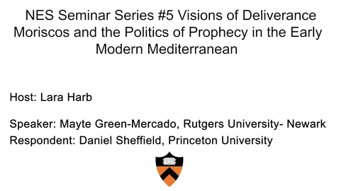 Thumbnail for entry NES Seminar Series #5 Visions of Deliverance. Moriscos and the Politics of Prophecy in the Early Modern Mediterranean