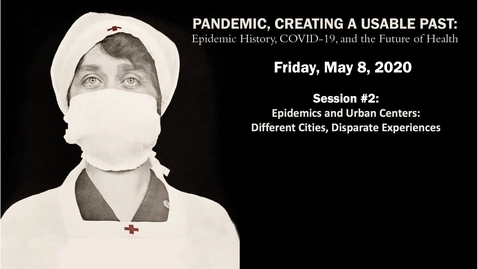 Thumbnail for entry Session 2 | Pandemic, Creating a Usable Past: Epidemic History, COVID-19, and the Future of Health