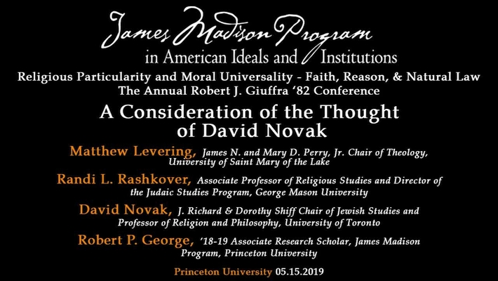 Religious Particularity and Moral Universality - Faith, Reason, and Natural Law: Day 2, Session 3: A Consideration of the Thought of David Novak