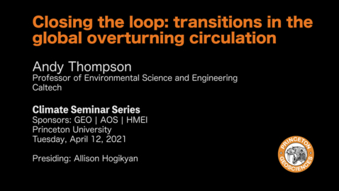Thumbnail for entry Climate Seminar Series: Closing the loop: transitions in the global overturning circulation