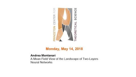 "Thumbnail for entry Montanari, Andrea ""A Mean Field View of the Landscape of Two-Layers Neural Networks"" May 14, 2018"