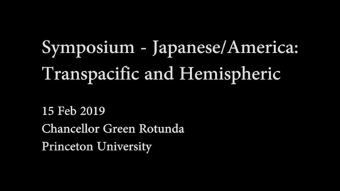 Thumbnail for entry Symposium-Japanese/America: Transpacific and Hemispheric - PT1