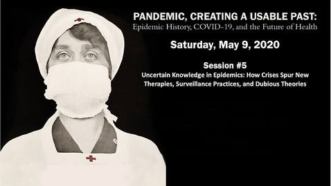 Thumbnail for entry Session 5 | Pandemic, Creating a Usable Past: Epidemic History, COVID-19, and the Future of Health