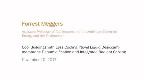 Thumbnail for entry Cool Buildings with Less Cooling: Novel Liquid Desiccant-membrane Dehumidification and Integrated Radiant Cooling - Forrest Meggers
