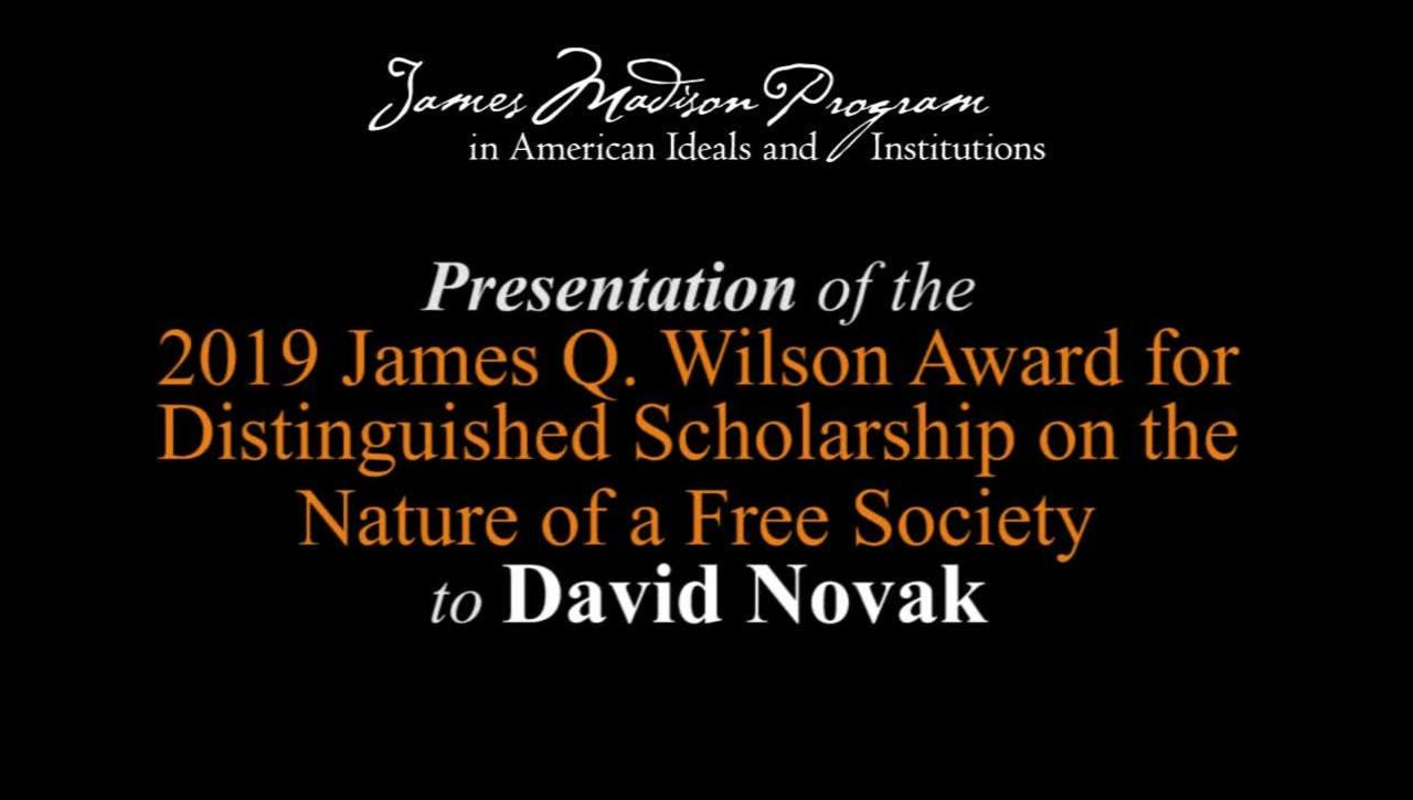 Presentation of the 2019 James Q. Wilson Award for Distinguished Scholarship on the Nature of a Free Society to David Novak