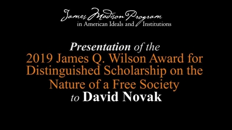 Thumbnail for entry Presentation of the 2019 James Q. Wilson Award for Distinguished Scholarship on the Nature of a Free Society to David Novak