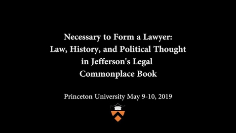 Thumbnail for entry Jefferson's Legal Commonplace Book Symposium: Panel 4- From Studying Law to Making Laws: The State in the Legal Commonplace Book