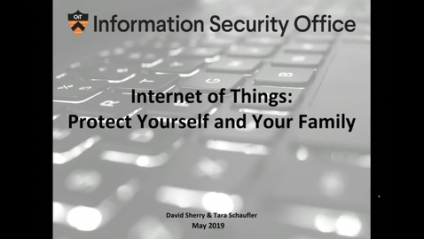 Thumbnail for entry Internet of Things (IoT) - Protect Yourself and Your Family- Webinar - May 23, 2019