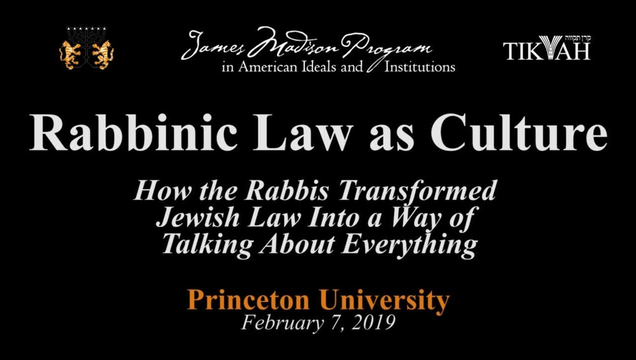 Rabbinic Law as Culture: How the Rabbis Transformed Jewish Law Into a Way of Talking About Everything - February 7, 2019