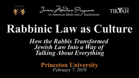 Thumbnail for entry Rabbinic Law as Culture: How the Rabbis Transformed Jewish Law Into a Way of Talking About Everything - February 7, 2019