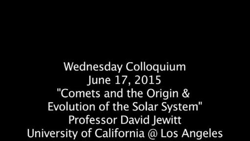 "Video thumbnail for Wednesday Colloquium, June 17, 2015, ""Comets & the Origin  & Evolution of the Solar System"", Professor David Jewitt, Univ. of Cal @ Los Angeles"