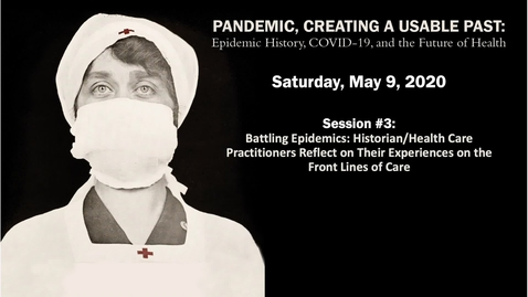Thumbnail for entry Session 3 | Pandemic, Creating a Usable Past: Epidemic History, COVID-19, and the Future of Health