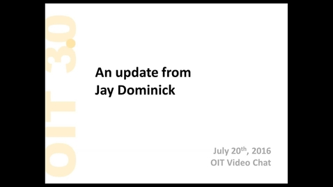 2016-07-20 11.00 OIT Video Chat - An update from Jay Dominick