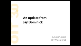 Thumbnail for entry 2016-07-20 11.00 OIT Video Chat - An update from Jay Dominick