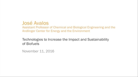 Thumbnail for entry José L. Avalos - Technologies to Increase the Impact and Sustainability of Biofuels