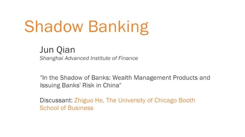 "Thumbnail for entry Shadow Banking - ""In the Shadow of Banks: Wealth Management Products and Issuing Banks' Risk in China"""