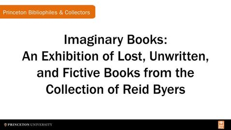 Thumbnail for entry Imaginary Books: An Exhibition of Lost, Unwritten, and Fictive Books from the Collection of Reid Byers