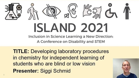 Thumbnail for entry Dr. Siegbert Schmid at ISLAND 2021: Developing laboratory procedures in chemistry for independent learning of students who are blind or low vision