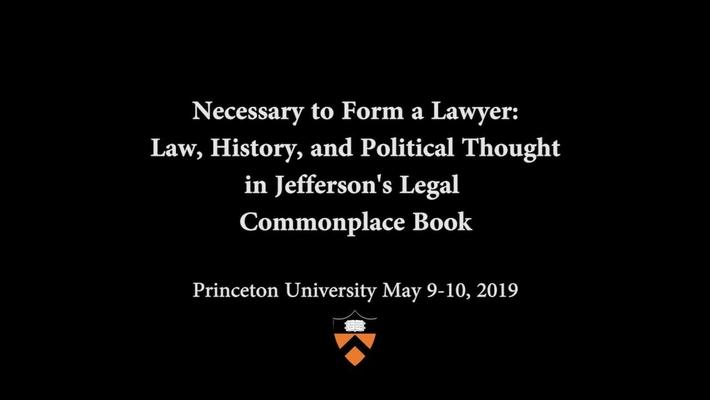 Jefferson's Legal Common Book Symposium: Panel 1- Commonplacing: Jefferson's Method and Purpose