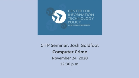 Thumbnail for entry CITP Seminar: Josh Goldfoot - Computer Crime