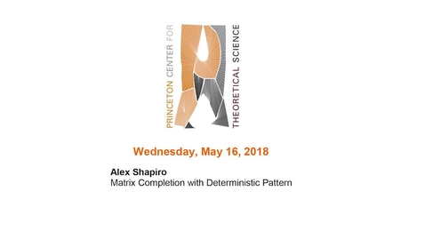 """Thumbnail for entry Shapiro, Alex """"Matrix Completion with Deterministic Pattern"""" May 16, 2018"""