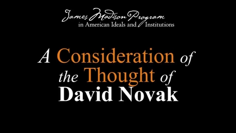 Thumbnail for entry A Consideration of the Thought of David Novak