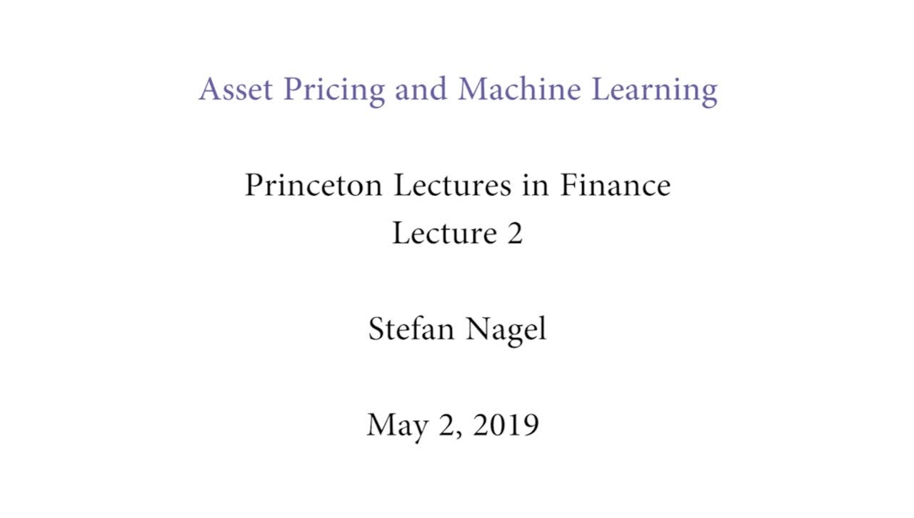 """Princeton Lectures In Finance: """"Asset Pricing and Machine Learning"""""""