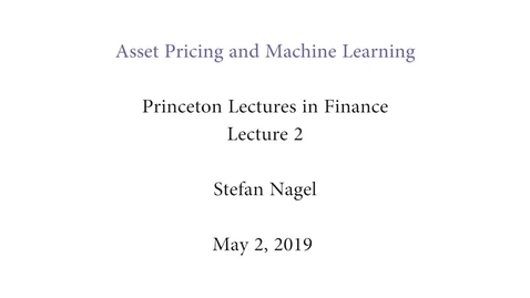 "Thumbnail for entry Princeton Lectures In Finance: ""Asset Pricing and Machine Learning"""