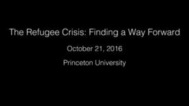 Thumbnail for entry The Refugee Crisis: Finding a Way Forward 10/21/2016