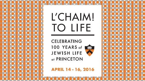 Thumbnail for entry L'CHAIM! to Life -  Jews, Princeton and the Universe