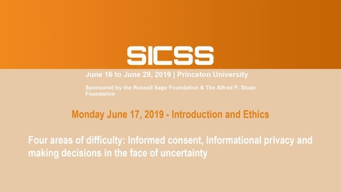 Thumbnail for entry SICSS 2019 - Four areas of difficulty: informed consent, informational risk, privacy, and making decisions in the face of uncertainty