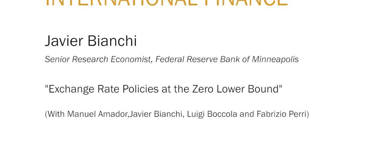 "Javier Bianchi ""Exchange Rate Policies at the Zero Lower Bound"""